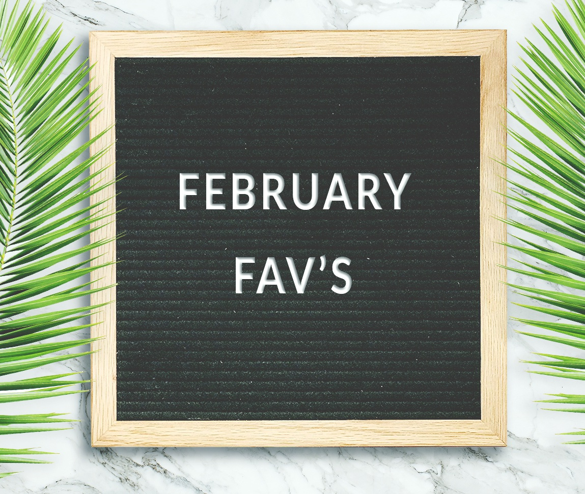 February Favorites (Round-Up)