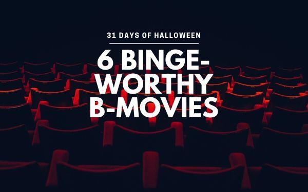 31 Days of Halloween: 6 Binge-Worthy B-Movies