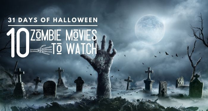 31 Days of Halloween:  Top 10 Zombie Movie to Watch