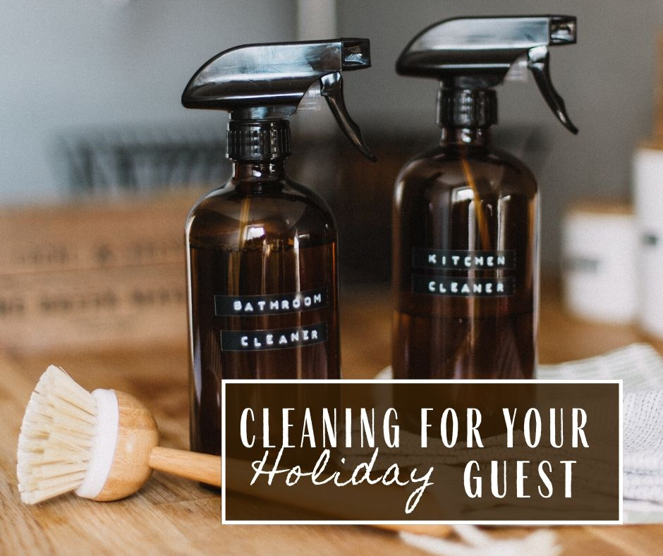 Cleaning For Your Holiday Guest