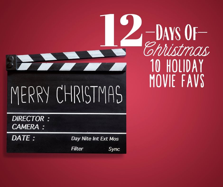 12 Days of Christmas … Day #11 … 10 Holiday Movie Favorites for the Whole Family