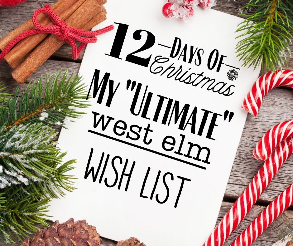 12 Days of Christmas … Day 9 … My ULTIMATE West Elm Wish List
