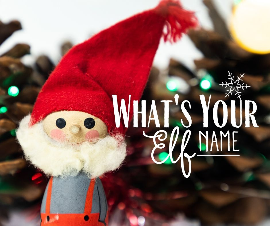 12 Days of Christmas … Day 4, What's Your Elf Name