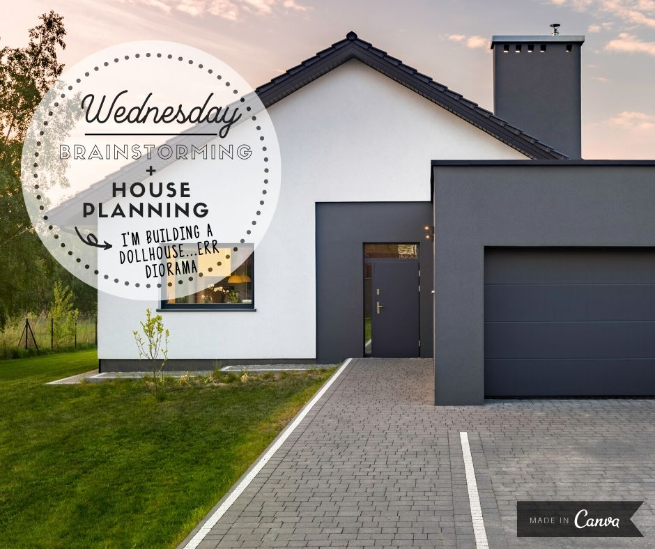 Wednesday:  House Planning + Brainstorming