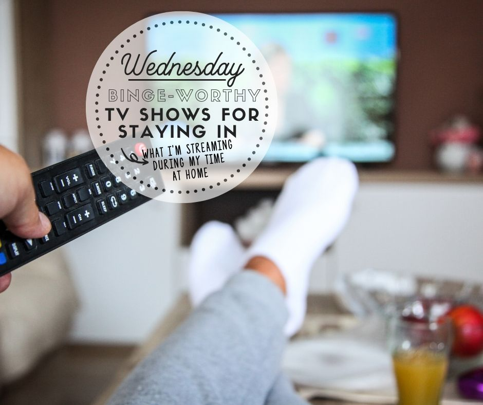 Wednesday: Binge-Worthy Shows for Staying In