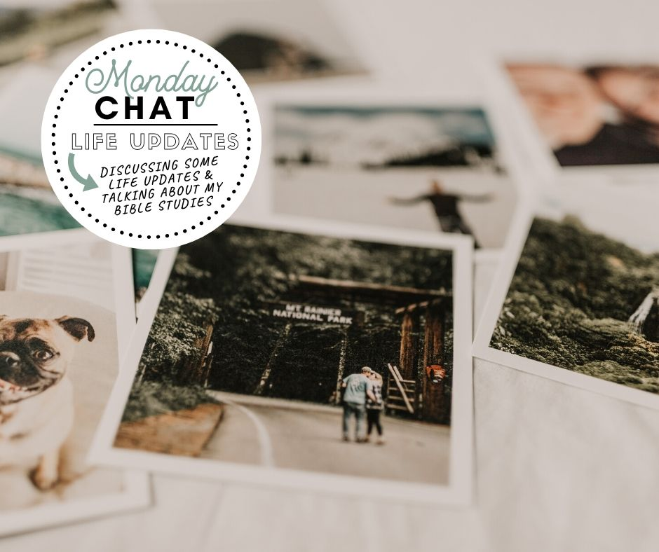 MONDAY Chat … Life Updates & Bible Study