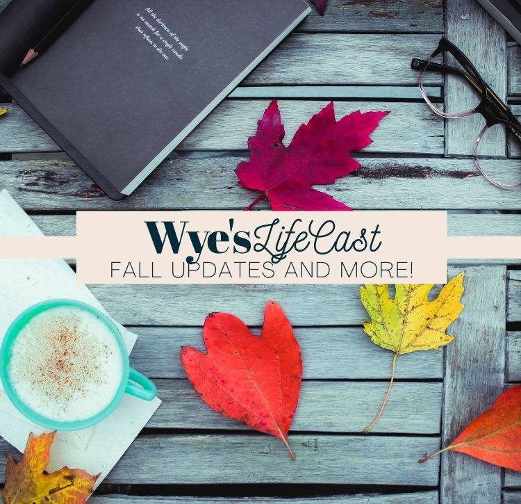 """Wye's Life Cast! Updates On The New Home, And All About Fall"""