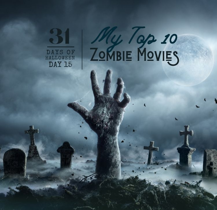 31 Days of Halloween:  Day #15 … My Top 10 Zombie Movie to Watch