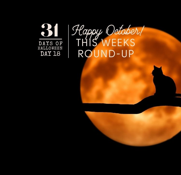 31 Days of Halloween: Day #18 … My Weekly Round-Up