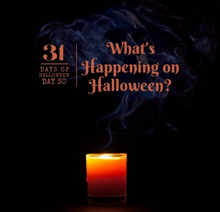 31 Days of Halloween:  Day #30 … What's Happening on Halloween?