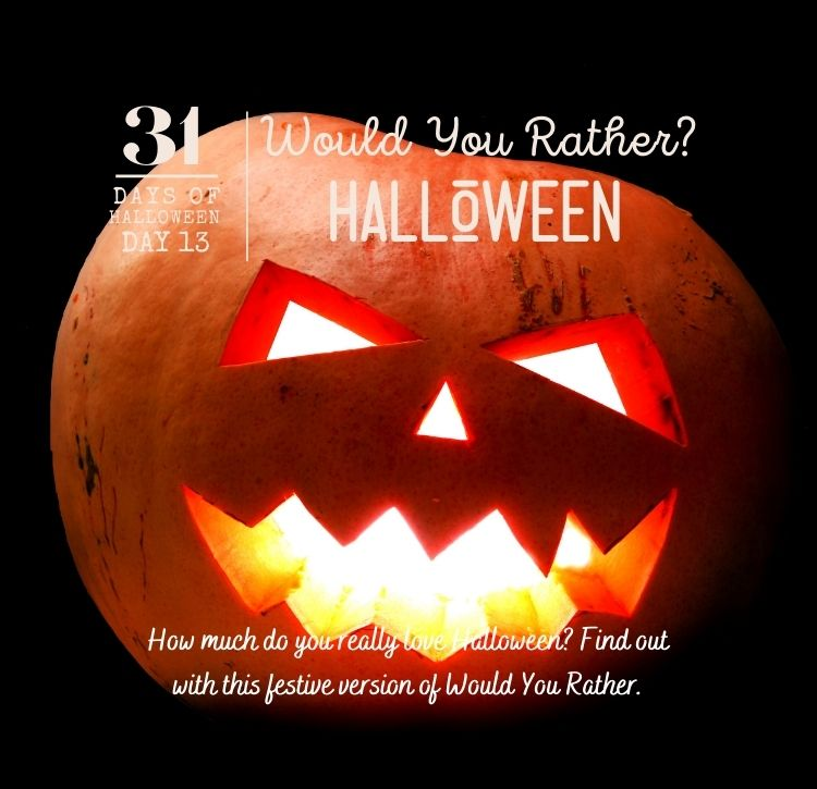 31 Days of Halloween:  Day #13 … Would You Rather? … Halloween Edition