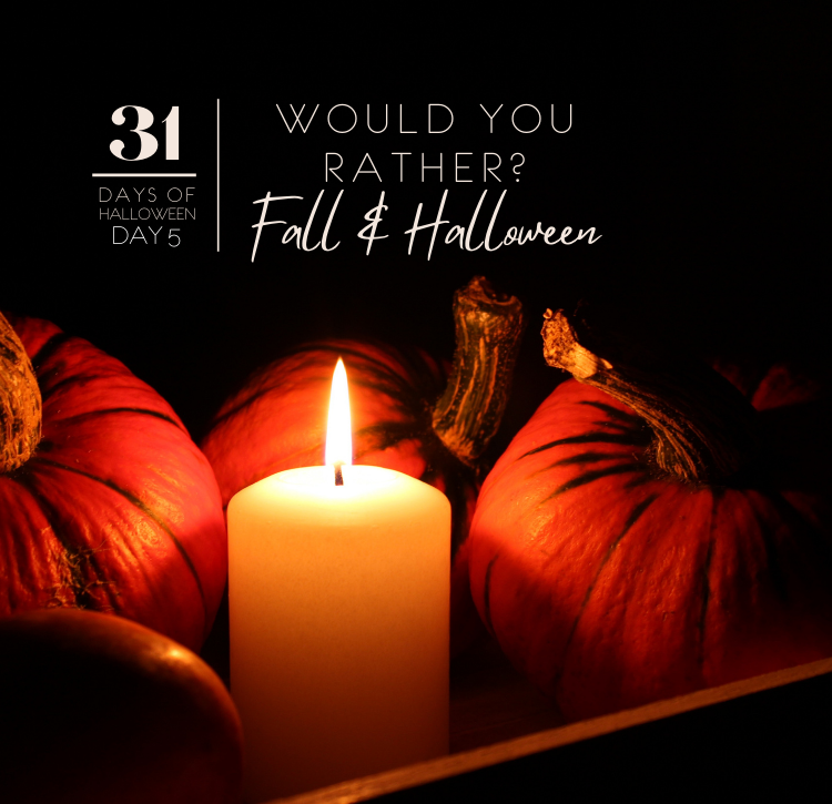 31 Days of Halloween: Day #5 … Would You Rather: Fall & Halloween