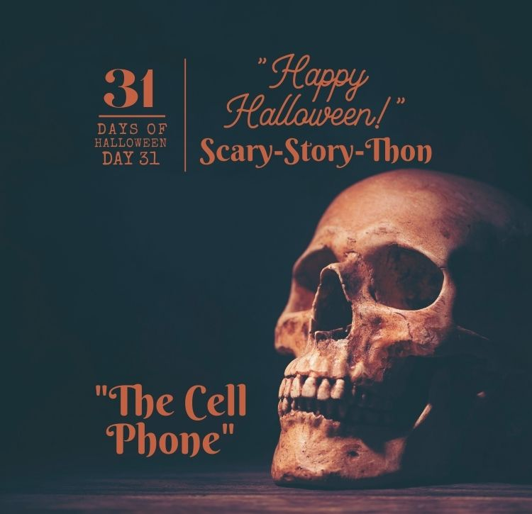 """31 Days of Halloween: Day #31 … """"The Cell Phone"""""""