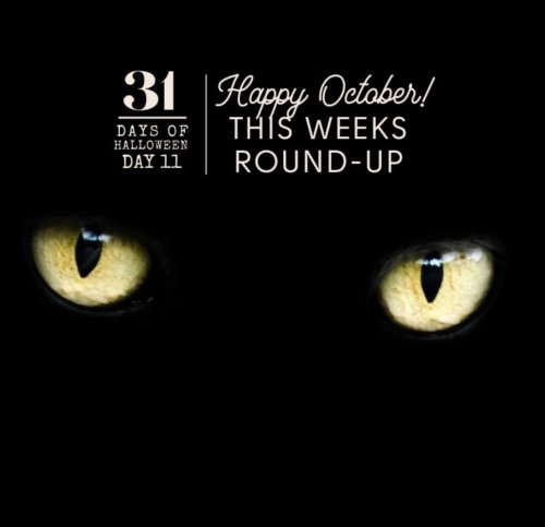 Day #11 ... Weekly Roundup, 31 Days of Halloween