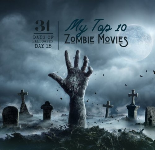 Day #15 ... My Top 10 Zombie Movies