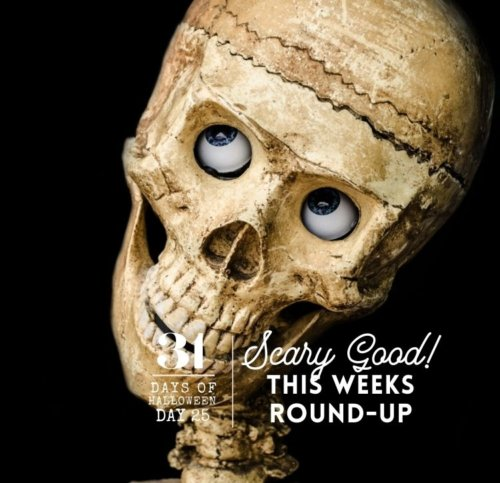 Day #25 ... Weekly Roundup, 31 Days of Halloween