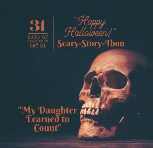Day #31: Scary-Story-Thon ... My Daughter Learned to Count