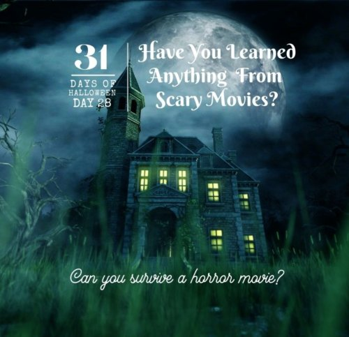 Day #28 ... Have You Learned Anything From Scary Movies?