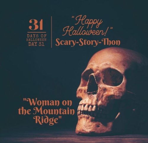 Day #31: Scary-Story-Thon ... Woman on the Mountain Ridge