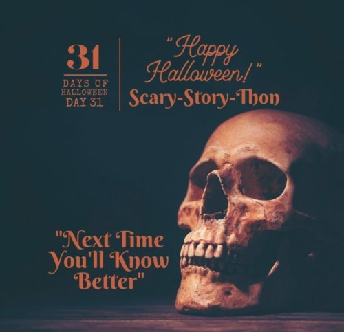 Day #31: Scary-Story-Thon ... Next Time You'll Know Better