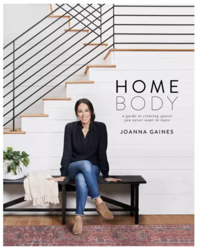Home Body: A Guide to Creating Spaces You Never Want to Leave by Joanna Gaines (Hardcover)